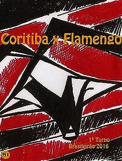 Coritiba x Flamengo: Brasileirão 2016/1º Turno (Campanha do Clube de Regatas do Flamengo no Campeonato Brasileiro 2016 Série A Livro 17) (Portuguese Edition)