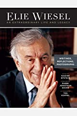 Elie Wiesel, An Extraordinary Life and Legacy: Writings, Photographs and Reflections Kindle Edition