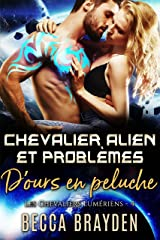 Chevalier Alien et problèmes d'ours en peluche (Les Chevaliers Lumériens t. 4) Format Kindle
