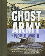 The Ghost Army of World War II: How One Top-Secret Unit Deceived the Enemy with..