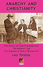ANARCHY AND CHRISTIANITY: Two essays on Christian Anarchism: 'On Anarchy' and 'The Kingdom Of God Is Within You'