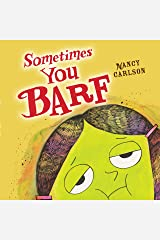 Sometimes You Barf (Nancy Carlson Picture Books) Kindle Edition