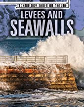 Levees and Seawalls (Technology Takes on Nature)