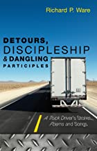 Detours, Discipleship and Dangling Participles (A Truck Driver's Stories, Poems and Songs) (English Edition)