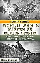 World War 2: Waffen SS Soldier Stories: Eyewitness Accounts of Hitler's Elite Troops
