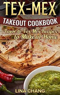 Tex-Mex Takeout Cookbook: Favorite Tex-Mex Recipes to Make a