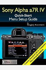Sony Alpha a7R IV Menu Setup Guide Kindle Edition
