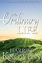 No Ordinary Life: A Darcy and Elizabeth Pride and Prejudice Variation (A Pemberley Romance Book 11)