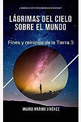 Lágrimas del cielo sobre el mundo: Fines y reinicios de la Tierra 3 (Spanish Edition) Kindle Edition