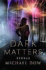 Dark Matters: Exodus (Dark Matters Trilogy Book 3) Kindle Edition