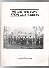 WE ARE THE BOYS FROM OLD FLORIDA: A Pictorial History of the University of Florida.