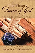 The Victory Dance of God: His Promise of Healing Is Yours!