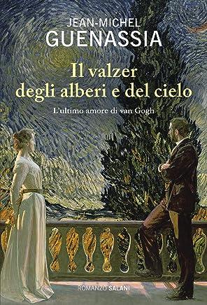 Il valzer degli alberi e del cielo: Lultimo amore di Van Gogh