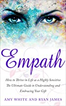 Empath: How to Thrive in Life as a Highly Sensitive - The Ultimate Guide to Understanding and Embracing Your Gift (Empath Series Book 1)