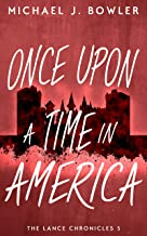 Once Upon A Time In America (The Lance Chronicles Book 5)