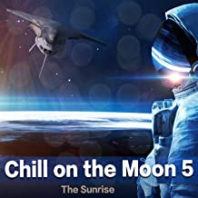 Chill On the Moon, Vol. 5 - The Sunrise