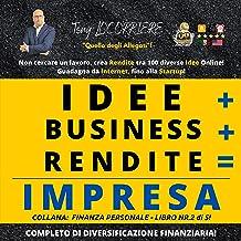 Idee Business Rendite Impresa: Non cercare un lavoro ma crea rendite tra 100 diverse idee Online e non!