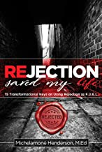 Rejection Saved My Life: 15 Transformational Keys on Using Rejection as F.U.E.L.™