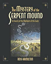 The Mystery of the Serpent Mound: In Search of the Alphabet of the Gods