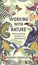 Working with Nature: Saving and Using the World's Wild Places