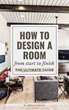 How To Design A Room: From Start To Finish - The Ultimate Guide