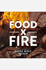 Food by Fire: Grilling and BBQ with Derek Wolf of Over the Fire Cooking Kindle Edition