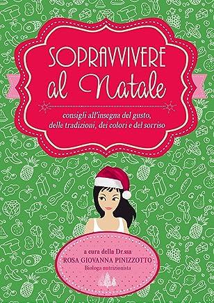 Sopravvivere al Natale: Consigli allinsegna del gusto, delle tradizioni, dei colori e del sorriso