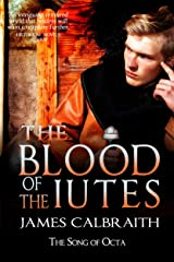 The Blood of the Iutes: The Song of Octa Book 1 - the epic saga of the Anglo-Saxon Dark Ages Britain (The Song of Britain 4) Kindle Edition