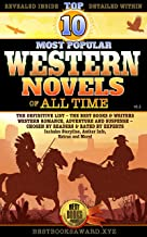 The Top 10 Most Popular Western Novels of All Time - The Definitive List - The Best Books and Writers: Western Romance, Adventure and Suspense - Chosen ... (The Best Awards Top 10 Lists Book 1)