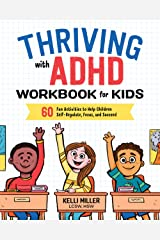 Thriving with ADHD Workbook for Kids: 60 Fun Activities to Help Children Self-Regulate, Focus, and Succeed Kindle Edition