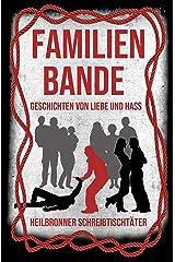 Familienbande - Geschichten von Liebe und Hass: Eine Anthologie der Heilbronner Schreibtischtäter Kindle Ausgabe