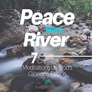 Peace like a River: 7 Christian Meditations on God's Glorious Peace (Biblical Meditation, Mindfulness, & Prayer)