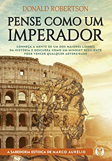 Pense como um imperador: Conheça a mente de um dos maiores líderes da história e descubra como um mindset resiliente pode ...