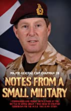 Notes From a Small Military - I Commanded and Fought with 2 Para at the Battle of Goose Green. I was Head of Counter Terrorism for the M.O.D. This is my True Story (English Edition)