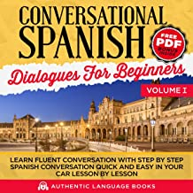 Conversational Spanish Dialogues for Beginners, Volume I: Learn Fluent Conversations With Step By Step Spanish Conversations Quick And Easy In Your Car Lesson By Lesson