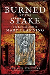 Burned at the Stake: The Life and Death of Mary Channing Kindle Edition