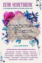 Dear Heartbreak: YA Authors and Teens on the Dark Side of Love Kindle Edition