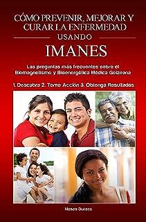 Cómo Prevenir, Mejorar y Curar la Enfermedad Usando Imanes: Biomagnetismo y Bioenergética Médica Goizeana - Las Preguntas ...