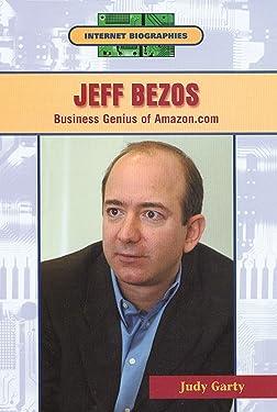 Jeff Bezos: Business Genius of Amazon.Com (Internet Biographies)