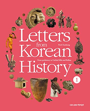 Letters from Korean History 1: From prehistory to Unified ...