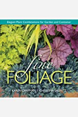 Fine Foliage: Elegant Plant Combinations for Garden and Container Hardcover