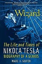 Wizard:: The Life and Times of Nikolas Tesla