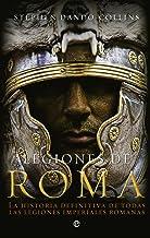 Legiones de Roma: La historia definitiva de todas las legiones imepriales romanas. (Spanish Edition)