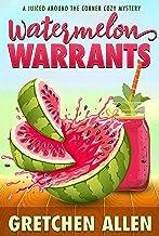 Watermelon Warrants (A Juiced Around The Corner Cozy Mystery Book 1)