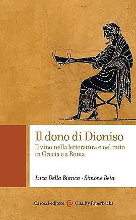 Il dono di Dioniso: Il vino nella letteratura e nel mito in Grecia e a Roma (Quality paperbacks Vol. 450)