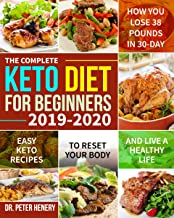 The Complete Keto Diet for Beginners 2019-2020: Easy Keto Recipes to Reset Your Body and Live a Healthy Life (How You Lose...