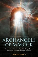 Archangels of Magick: Rituals for Prosperity, Healing, Love, Wisdom, Divination and Success (The Gallery of Magick)