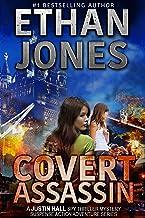 Covert Assassin: A Justin Hall Spy Thriller Mystery Suspense Action Adventure Series - Book 13