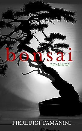 Bonsai: Romanzo psicologico di formazione ambientato in Giappone ai tempi in cui fioriva larte del Bonsai
