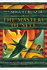 The Mastery of Self: A Toltec Guide to Personal Freedom Kindle Edition
